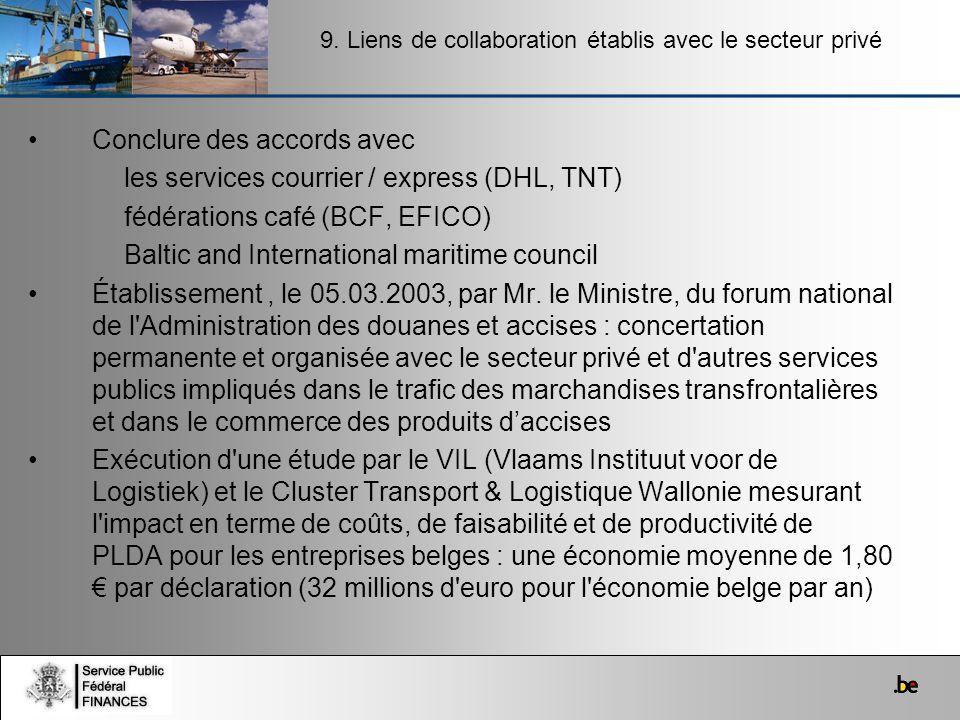 Conclure des accords avec les services courrier / express (DHL, TNT) fédérations café (BCF, EFICO) Baltic and International maritime council Établisse