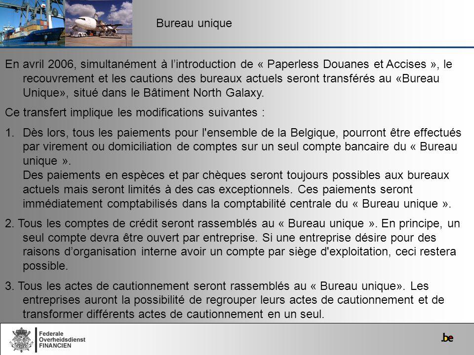 Bureau unique En avril 2006, simultanément à lintroduction de « Paperless Douanes et Accises », le recouvrement et les cautions des bureaux actuels se