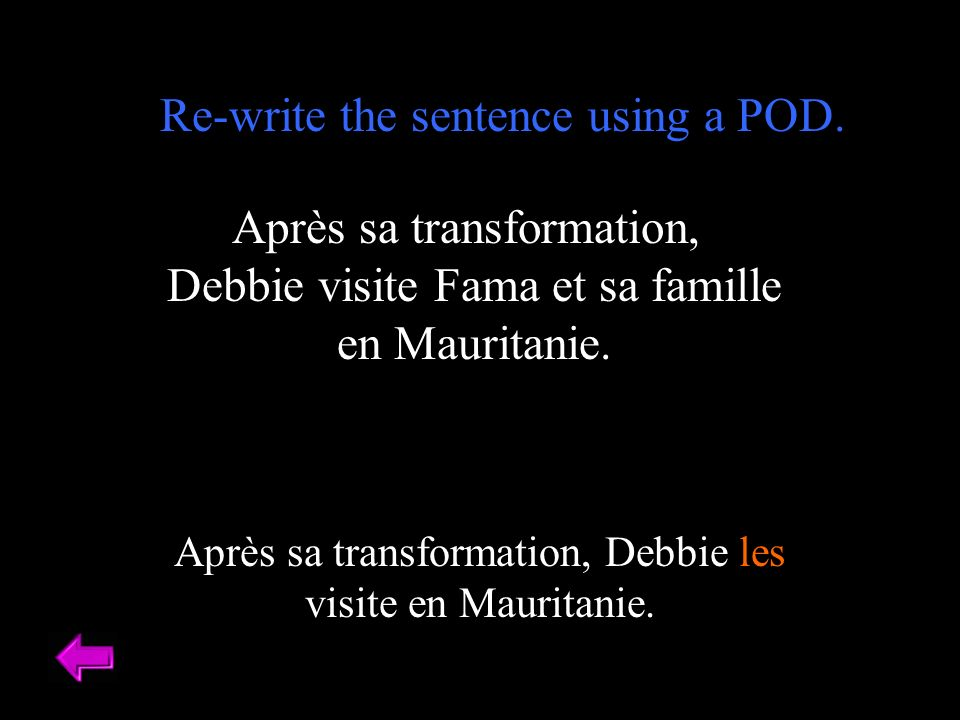 Après sa transformation, Debbie les visite en Mauritanie. Après sa transformation, Debbie visite Fama et sa famille en Mauritanie. Re-write the senten