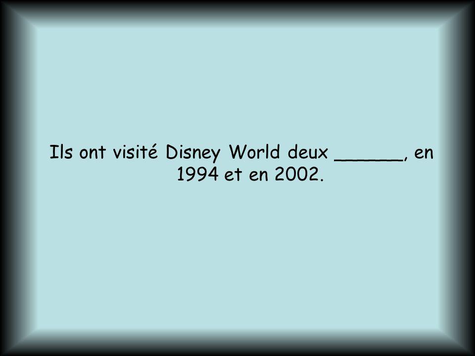 Ils ont visité Disney World deux ______, en 1994 et en 2002.