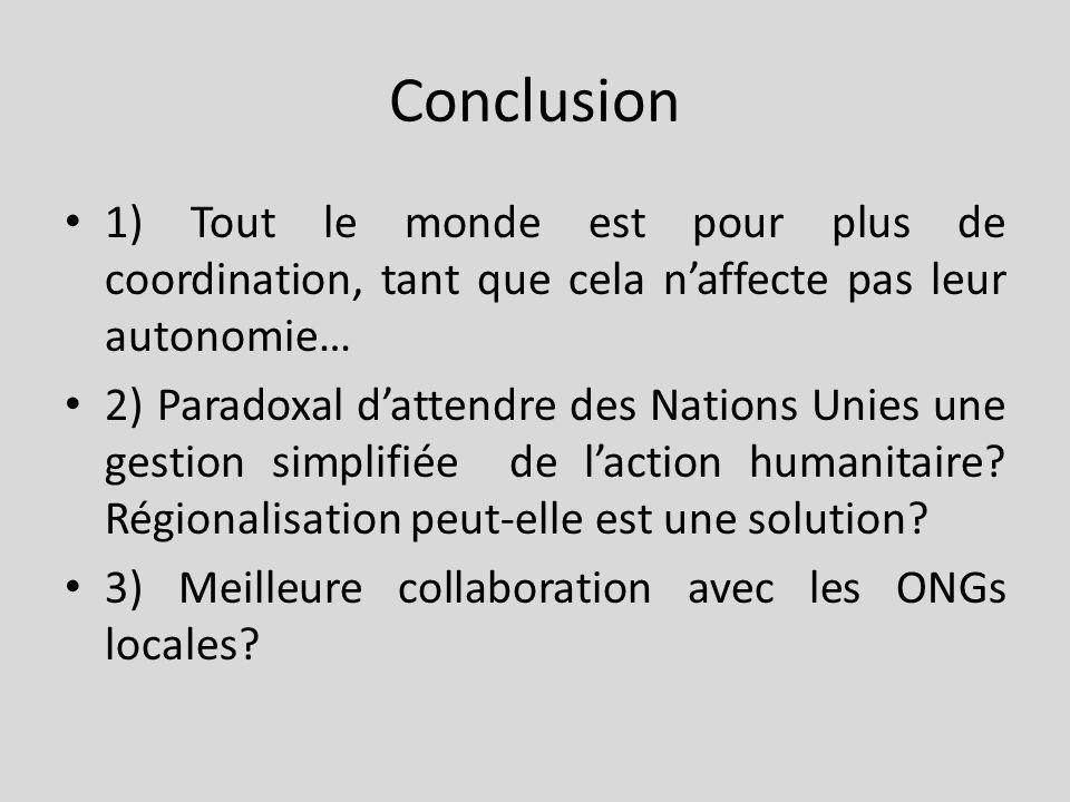 Conclusion 1) Tout le monde est pour plus de coordination, tant que cela naffecte pas leur autonomie… 2) Paradoxal dattendre des Nations Unies une gestion simplifiée de laction humanitaire.