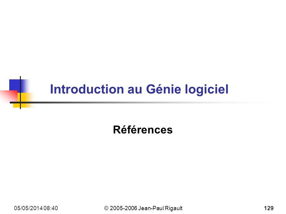 © 2005-2006 Jean-Paul Rigault 05/05/2014 08:42 129 Introduction au Génie logiciel Références