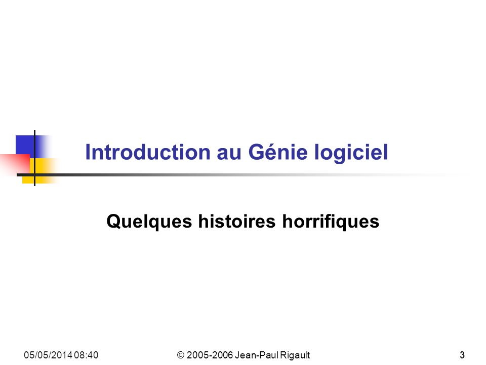 © 2005-2006 Jean-Paul Rigault 05/05/2014 08:424 Quelques histoires horrifiques Pour commencer Une plaisanterie (?) anonyme If the automobile industry had developed like the software industry, we would all be driving $25 cars that get 1,000 miles per gallon.