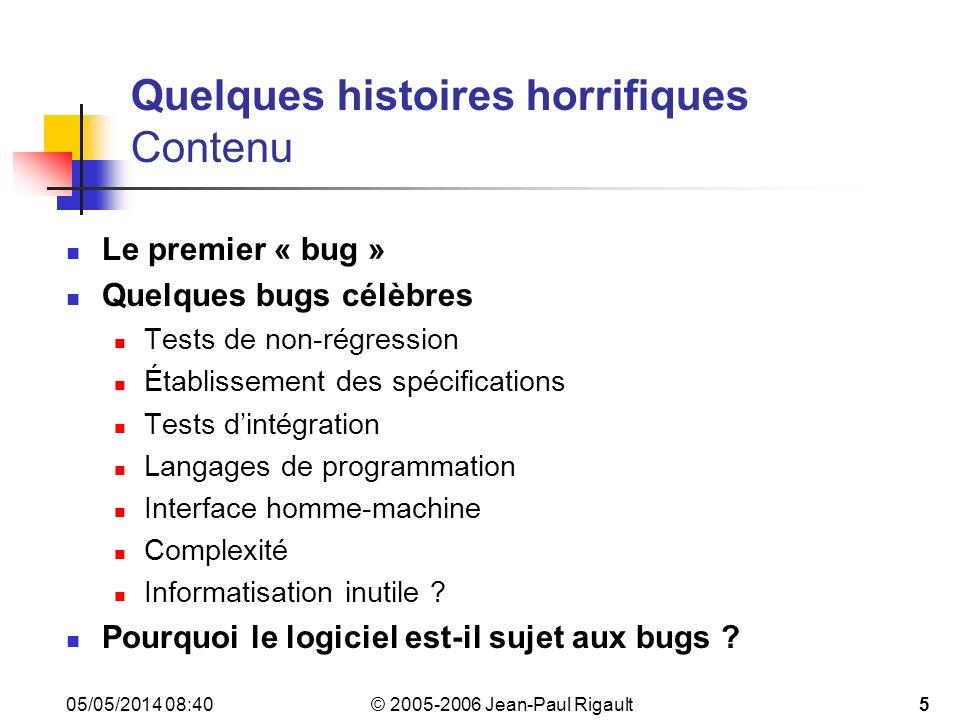 © 2005-2006 Jean-Paul Rigault 05/05/2014 08:426 Quelques histoires horrifiques Le premier « bug » En 1947, un « calculateur programmable » Mark II de luniversité de Harvard sarrête brutalement.