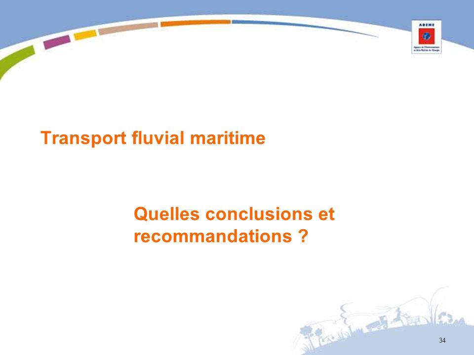 Transport fluvial maritime Quelles conclusions et recommandations ? 34