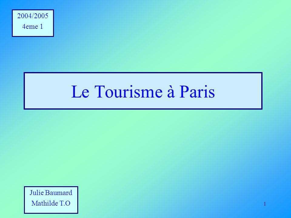 1 Le Tourisme à Paris 2004/2005 4eme 1 Julie Baumard Mathilde T.O