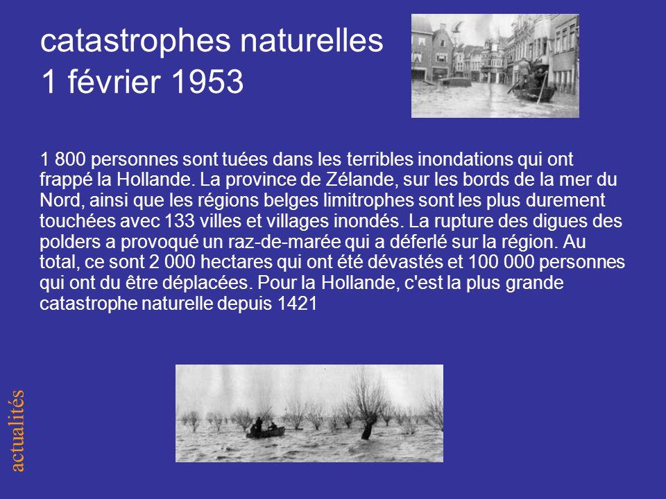 catastrophes naturelles 1 février 1953 1 800 personnes sont tuées dans les terribles inondations qui ont frappé la Hollande.