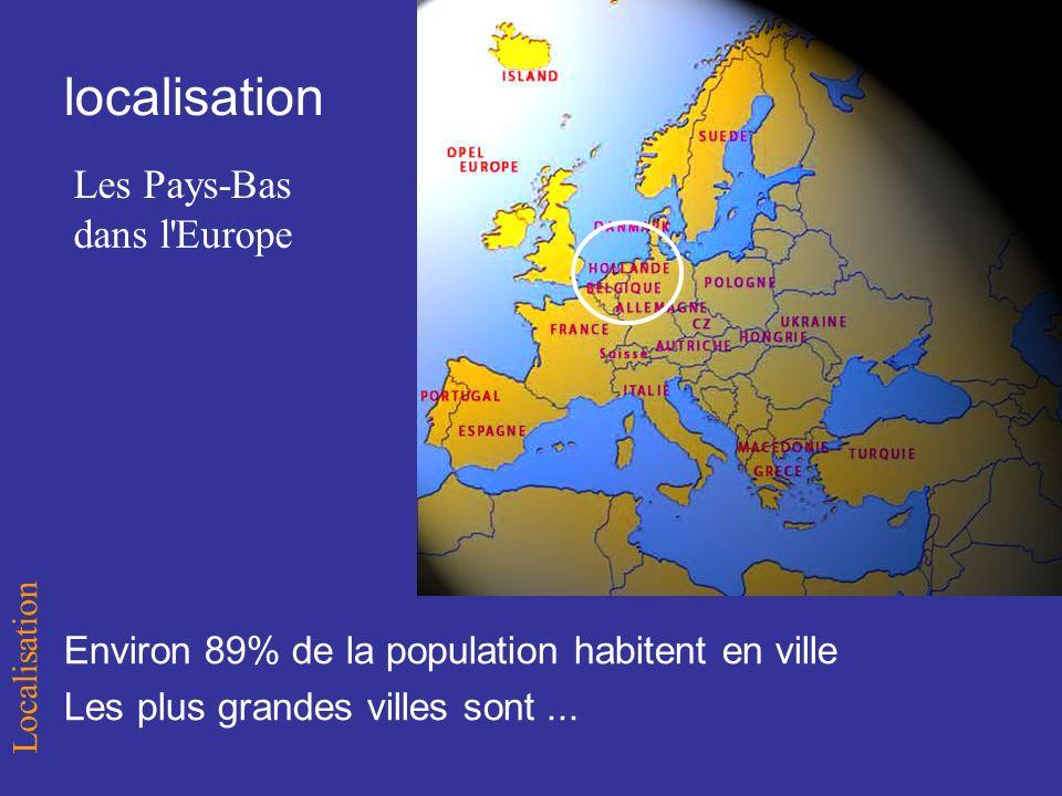 localisation Localisation Les Pays-Bas dans l Europe Environ 89% de la population habitent en ville Les plus grandes villes sont...