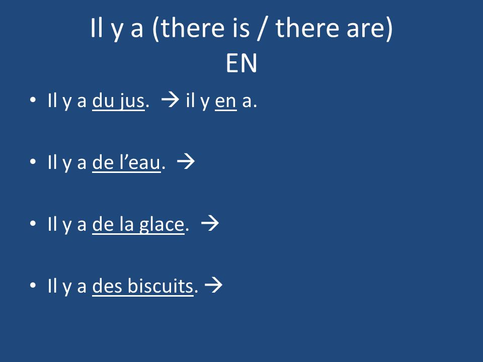 Il y a (there is / there are) EN Il y a du jus. il y en a.