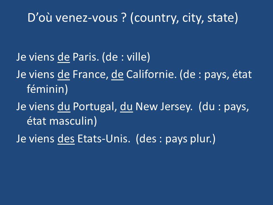 Doù venez-vous . (country, city, state) Je viens de Paris.