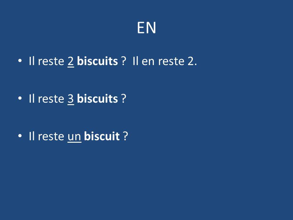 EN Il reste 2 biscuits Il en reste 2. Il reste 3 biscuits Il reste un biscuit