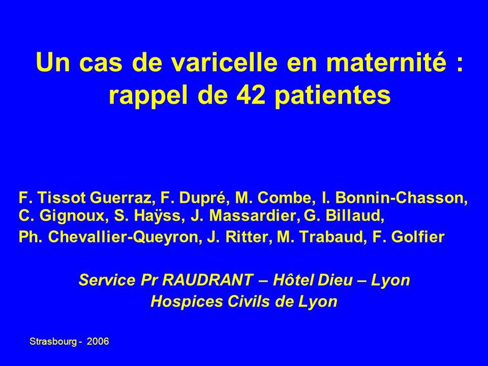 Strasbourg - 2006 Un cas de varicelle en maternité : rappel de 42 patientes F. Tissot Guerraz, F. Dupré, M. Combe, I. Bonnin-Chasson, C. Gignoux, S. H