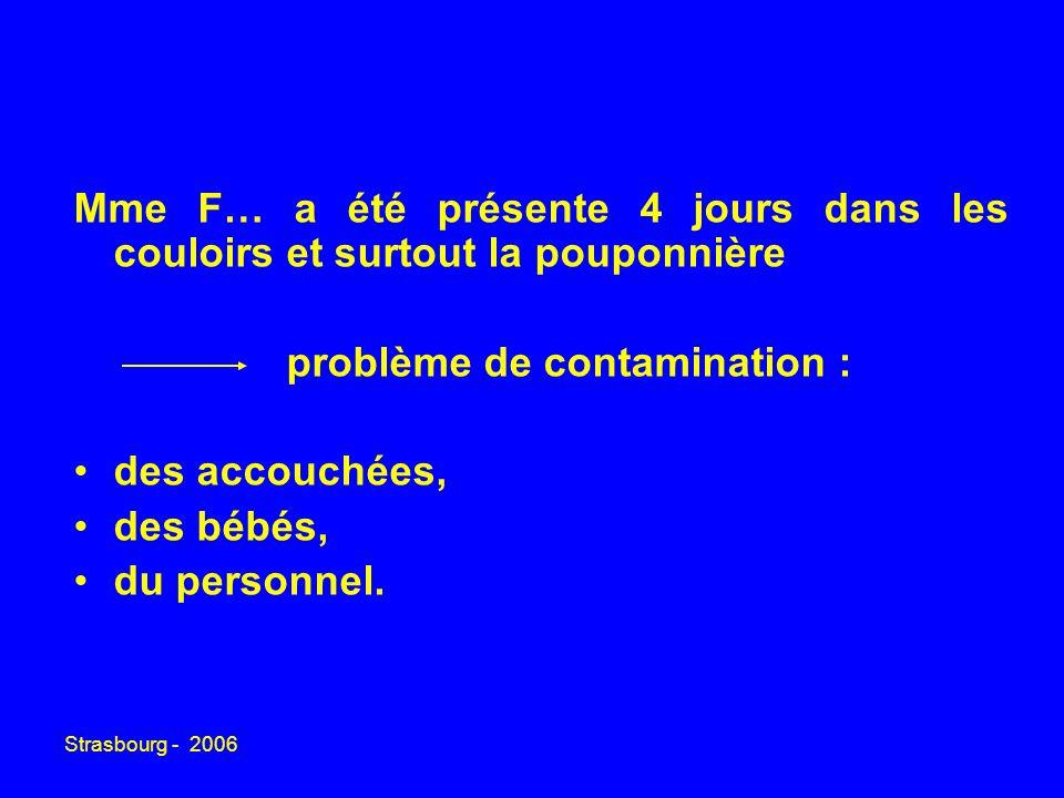 Strasbourg - 2006 Mme F… a été présente 4 jours dans les couloirs et surtout la pouponnière problème de contamination : des accouchées, des bébés, du personnel.