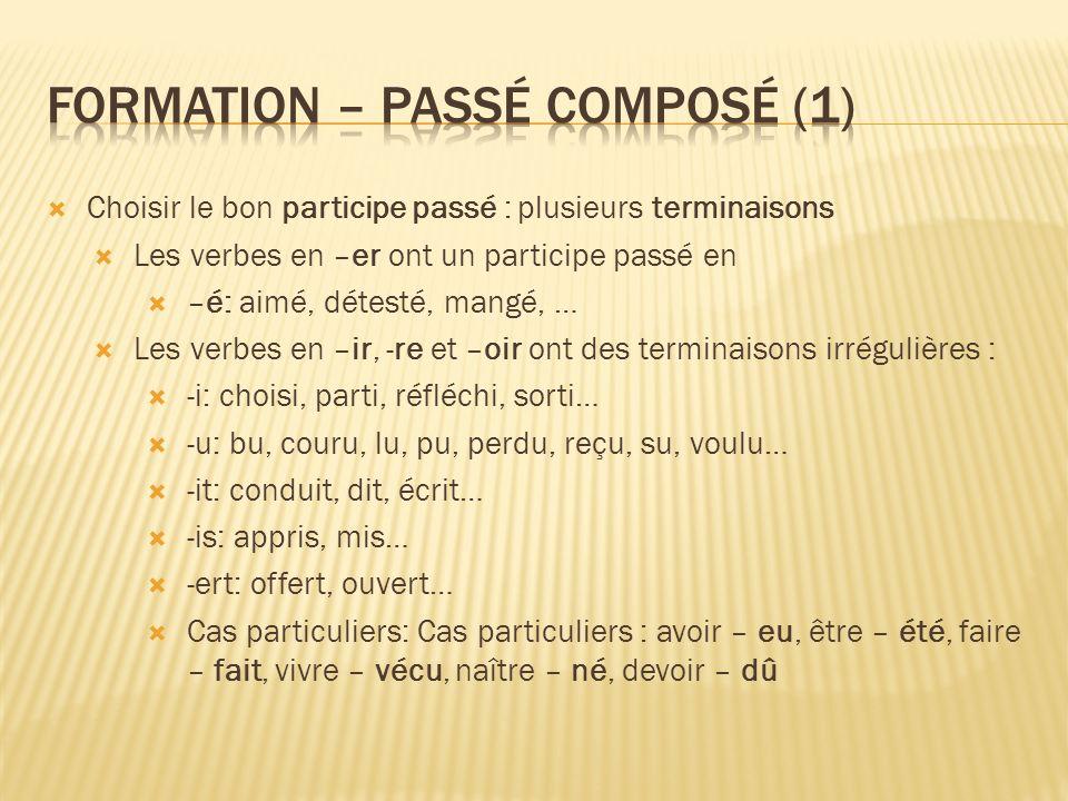 Choisir le bon participe passé : plusieurs terminaisons Les verbes en –er ont un participe passé en –é: aimé, détesté, mangé, … Les verbes en –ir, -re