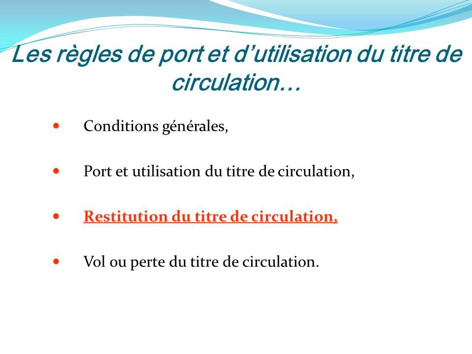 Les règles de port et dutilisation du titre de circulation… Conditions générales, Port et utilisation du titre de circulation, Restitution du titre de circulation, Vol ou perte du titre de circulation.
