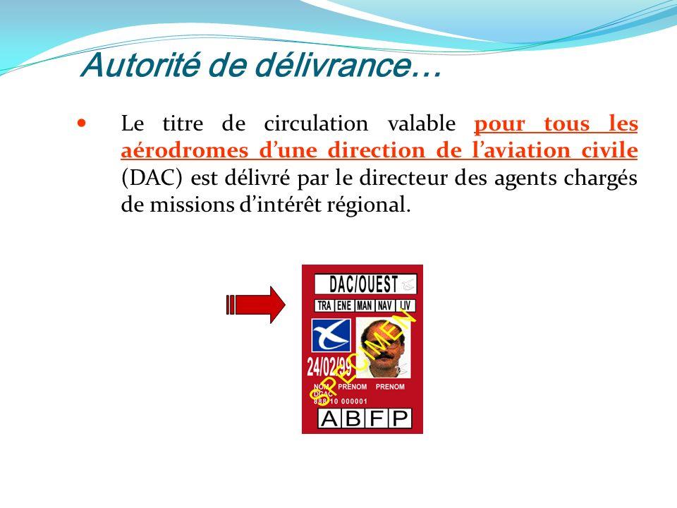 Autorité de délivrance… Le titre de circulation valable pour tous les aérodromes dune direction de laviation civile (DAC) est délivré par le directeur des agents chargés de missions dintérêt régional.