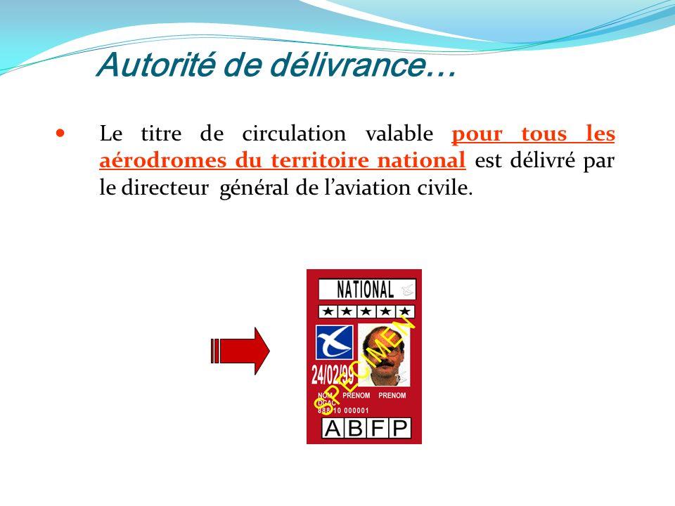 Autorité de délivrance… Le titre de circulation valable pour tous les aérodromes du territoire national est délivré par le directeur général de laviation civile.