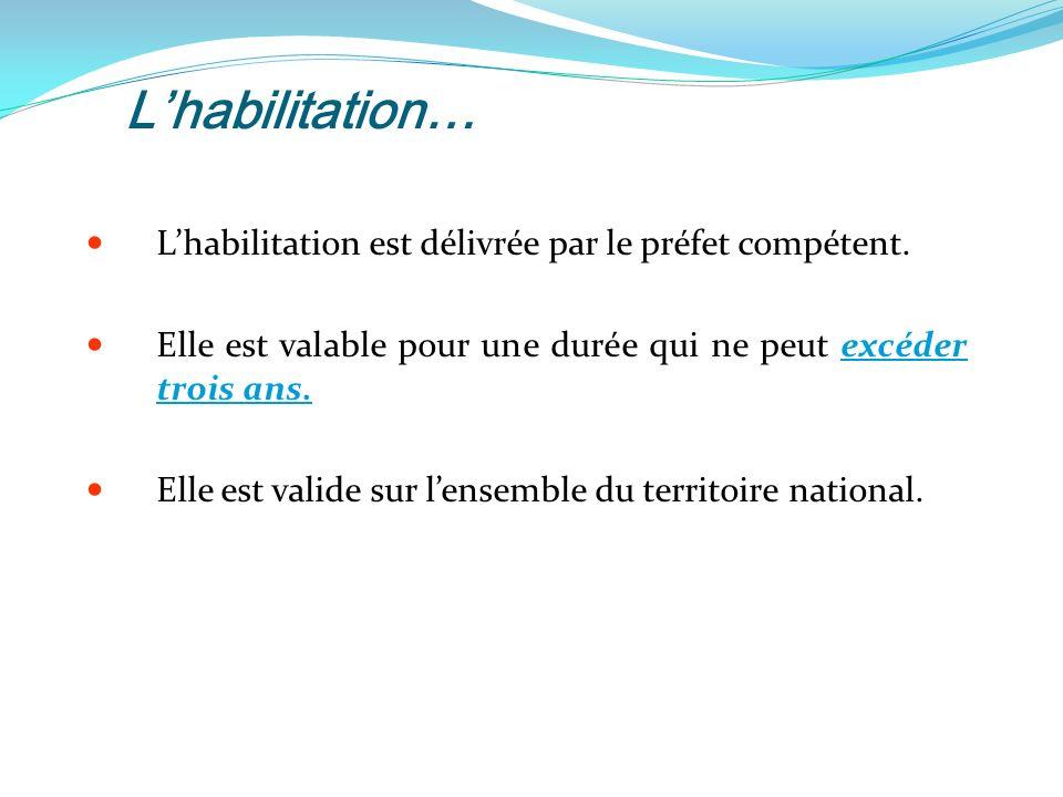 Lhabilitation… Lhabilitation est délivrée par le préfet compétent.