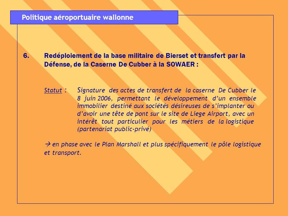6.Redéploiement de la base militaire de Bierset et transfert par la Défense, de la Caserne De Cubber à la SOWAER : Statut :S ignature des actes de tra
