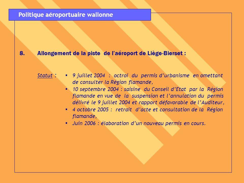 8.Allongement de la piste de laéroport de Liège-Bierset : Statut : 9 juillet 2004 : octroi du permis durbanisme en omettant de consulter la Région fla