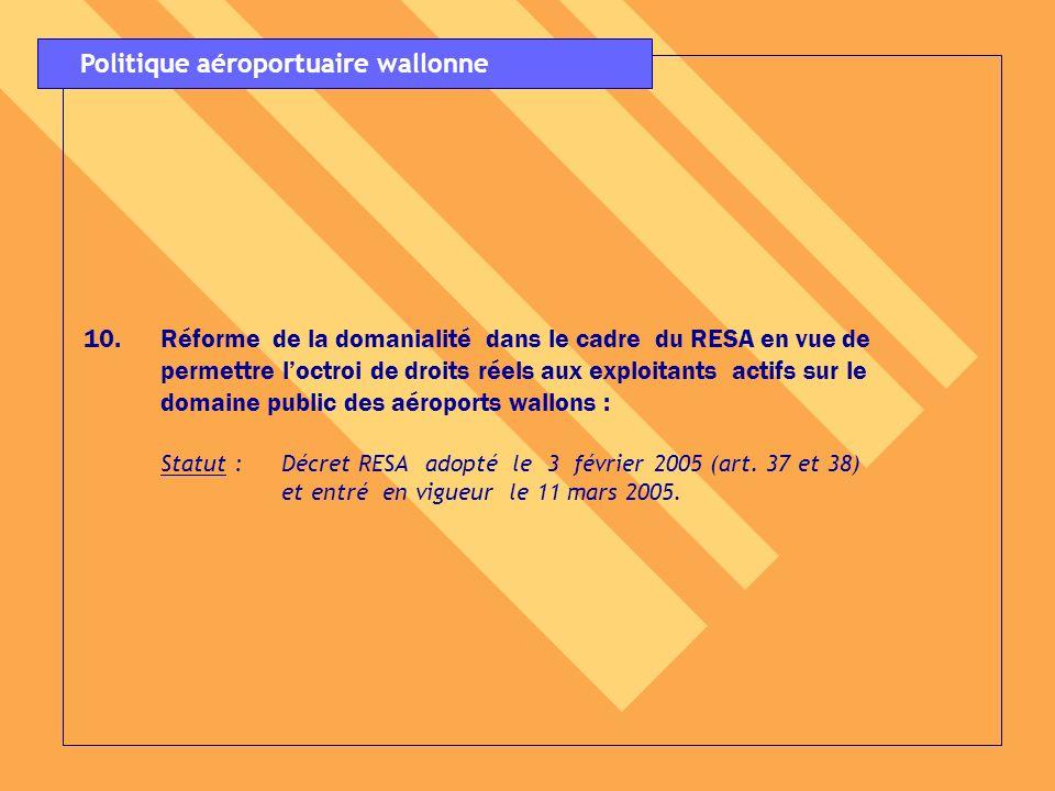 10.Réforme de la domanialité dans le cadre du RESA en vue de permettre loctroi de droits réels aux exploitants actifs sur le domaine public des aéropo