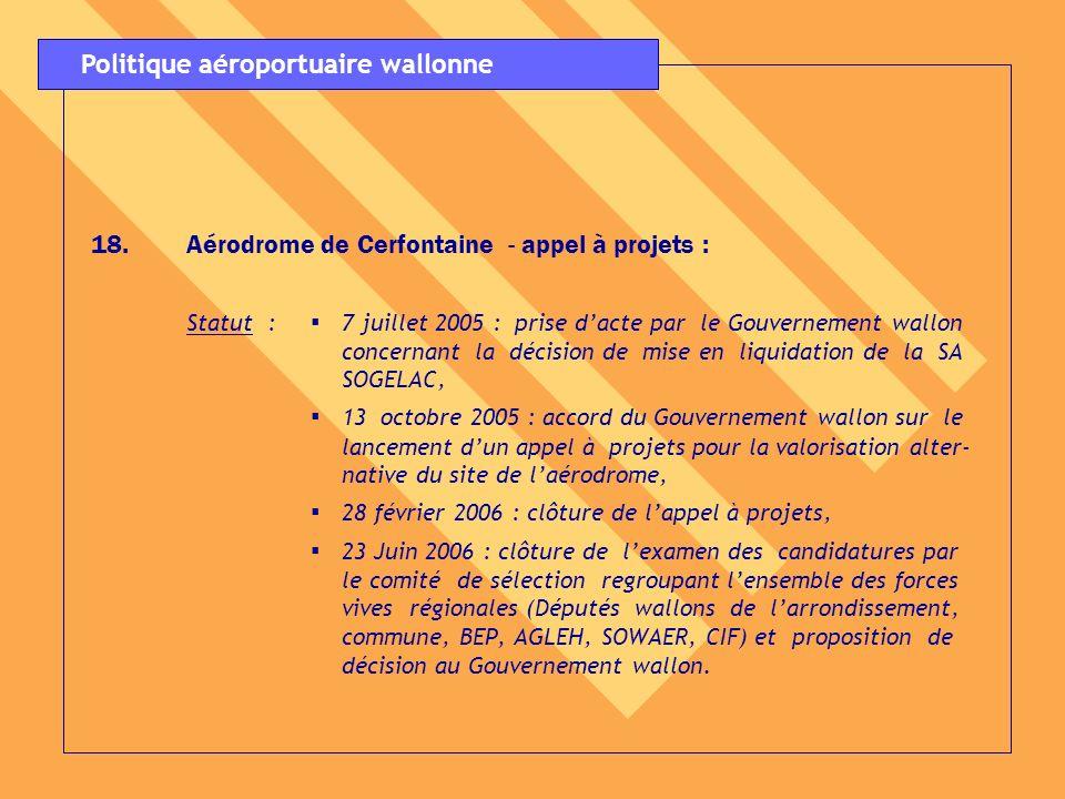 18.Aérodrome de Cerfontaine - appel à projets : Statut : 7 juillet 2005 : prise dacte par le Gouvernement wallon concernant la décision de mise en liq