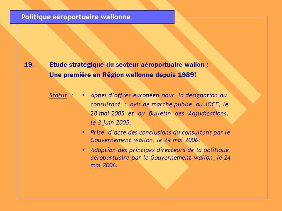 19.Etude stratégique du secteur aéroportuaire wallon : Une première en Région wallonne depuis 1989! Statut : Appel doffres européen pour la désignatio