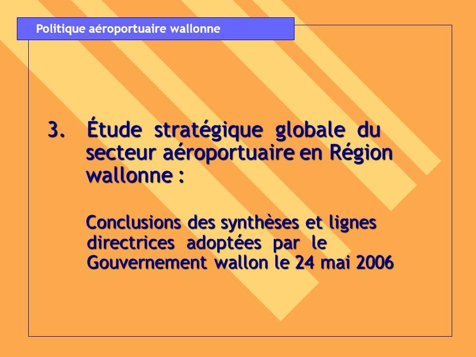 3.Étude stratégique globale du secteur aéroportuaire en Région secteur aéroportuaire en Région wallonne : wallonne : Conclusions des synthèses et lign