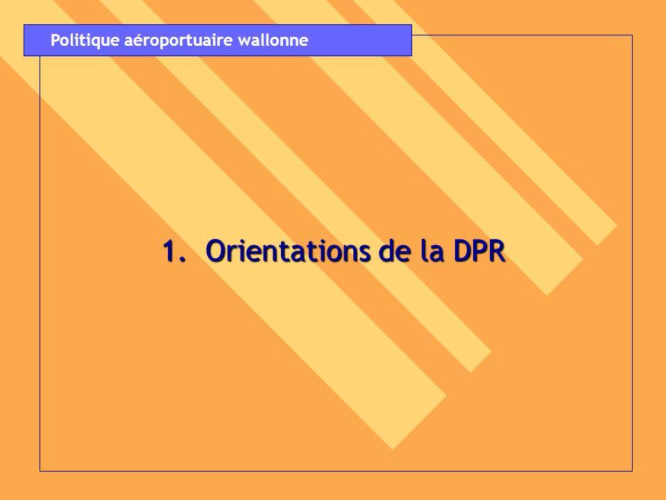 1. Orientations de la DPR Politique aéroportuaire wallonne