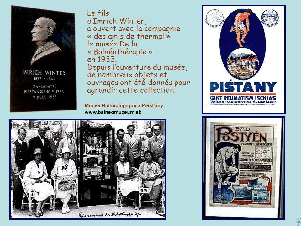 Le fils dImrich Winter, a ouvert avec la compagnie « des amis de thermal » le musée De la « Balnéothérapie » en 1933. Depuis louverture du musée, de n