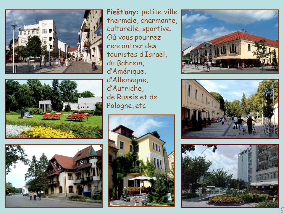 Piešťany: petite ville thermale, charmante, culturelle, sportive. Où vous pourrez rencontrer des touristes dIsraël, du Bahreïn, dAmérique, dAllemagne,
