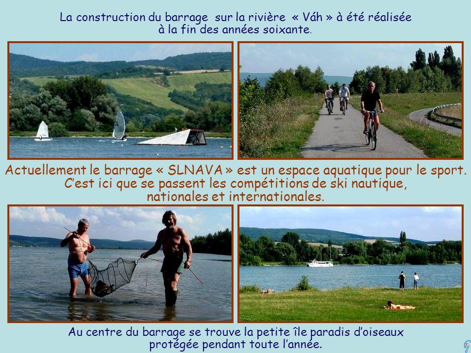 La construction du barrage sur la rivière « Váh » à été réalisée à la fin des années soixante. Actuellement le barrage « SLNAVA » est un espace aquati