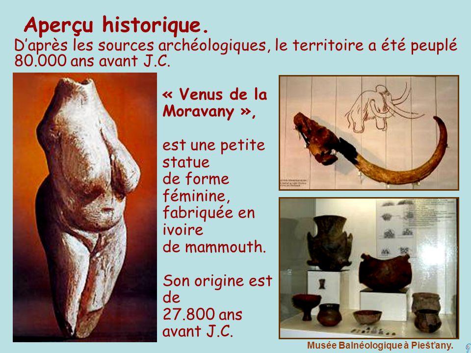 Aperçu historique. Daprès les sources archéologiques, le territoire a été peuplé 80.000 ans avant J.C. « Venus de la Moravany », est une petite statue