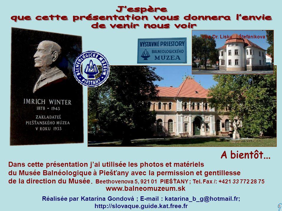 Dans cette présentation jai utilisée les photos et matériels du Musée Balnéologique à Piešťany avec la permission et gentillesse de la direction du Mu