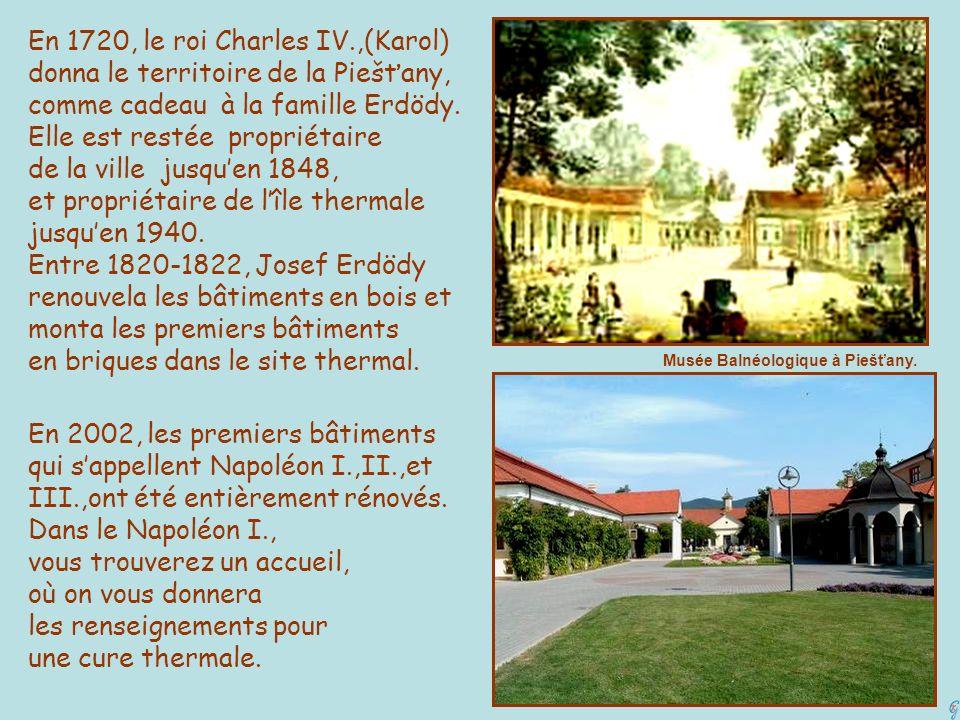 En 1720, le roi Charles IV.,(Karol) donna le territoire de la Piešťany, comme cadeau à la famille Erdödy. Elle est restée propriétaire de la ville jus