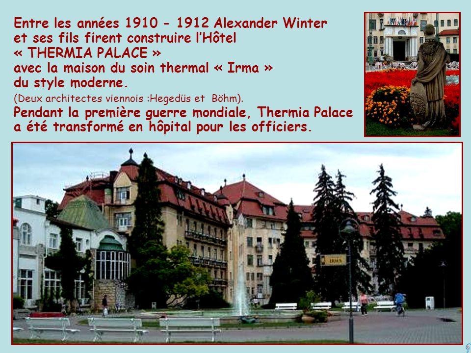 Entre les années 1910 - 1912 Alexander Winter et ses fils firent construire lHôtel « THERMIA PALACE » avec la maison du soin thermal « Irma » du style moderne.