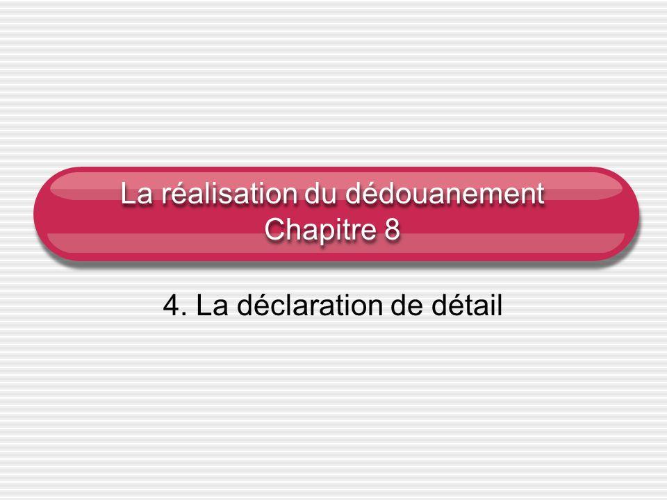 La réalisation du dédouanement Chapitre 8 4. La déclaration de détail