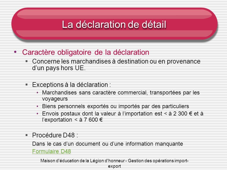 Maison d'éducation de la Légion d'honneur - Gestion des opérations import- export La déclaration de détail Caractère obligatoire de la déclaration Con