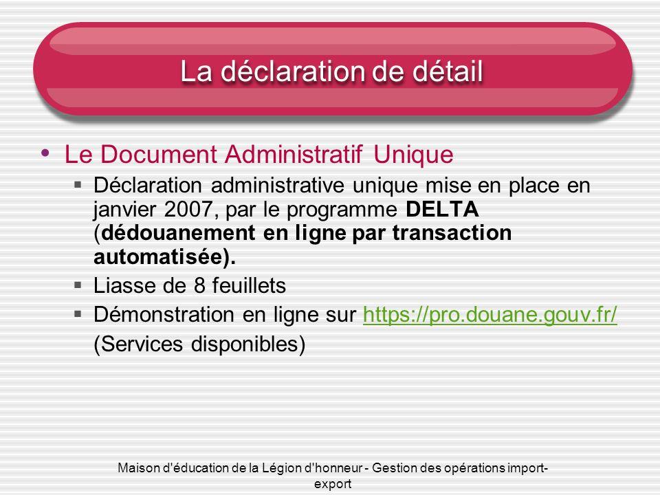 Maison d'éducation de la Légion d'honneur - Gestion des opérations import- export La déclaration de détail Le Document Administratif Unique Déclaratio