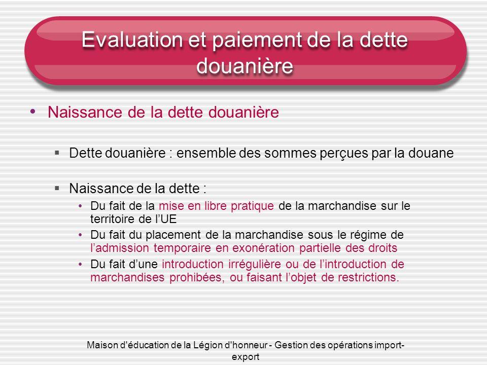Maison d'éducation de la Légion d'honneur - Gestion des opérations import- export Evaluation et paiement de la dette douanière Naissance de la dette d