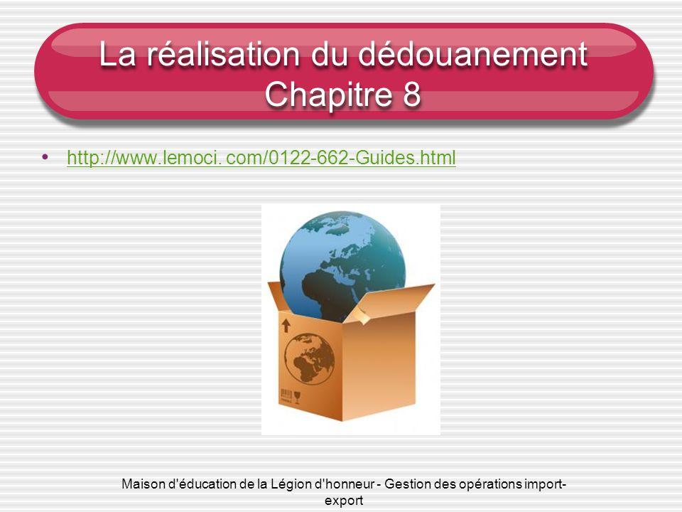 La réalisation du dédouanement Chapitre 8 http://www.lemoci. com/0122-662-Guides.html Maison d'éducation de la Légion d'honneur - Gestion des opératio