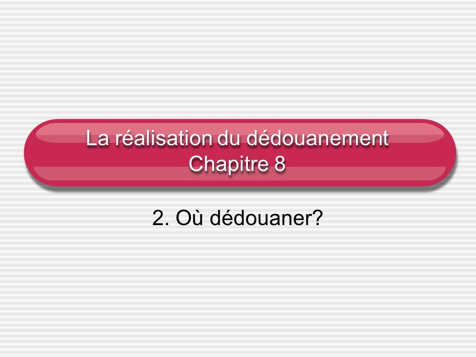La réalisation du dédouanement Chapitre 8 2. Où dédouaner?