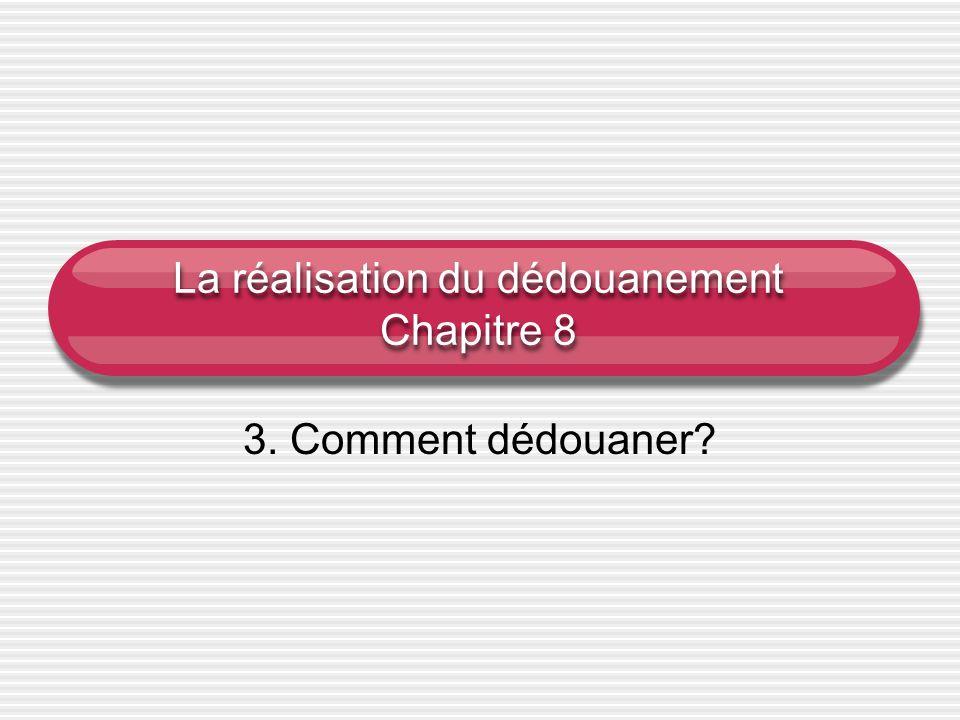 La réalisation du dédouanement Chapitre 8 3. Comment dédouaner?