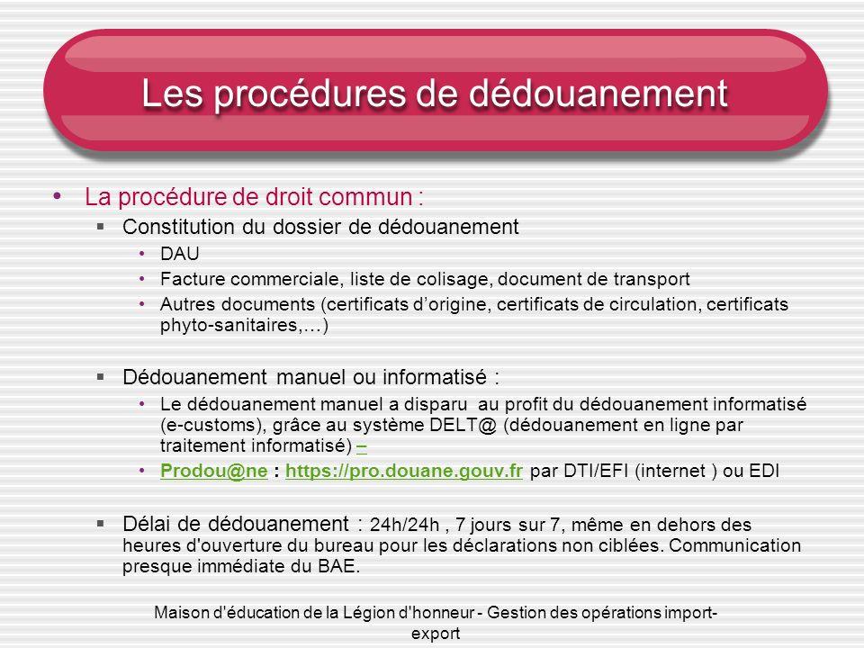 Maison d'éducation de la Légion d'honneur - Gestion des opérations import- export Les procédures de dédouanement La procédure de droit commun : Consti
