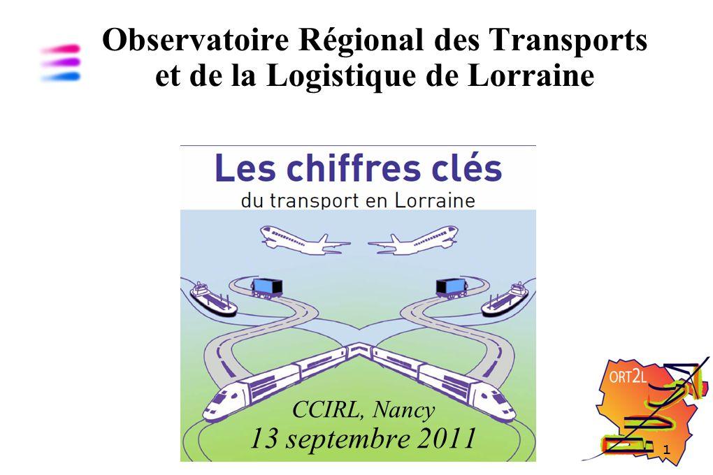 1 Observatoire Régional des Transports et de la Logistique de Lorraine CCIRL, Nancy 13 septembre 2011