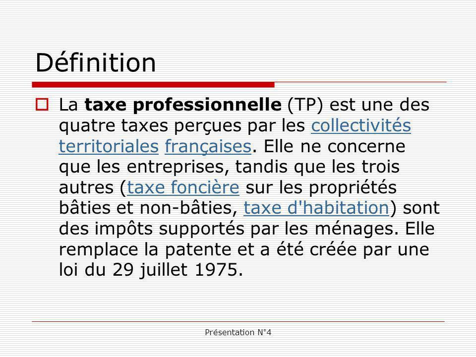 Présentation N°4 Définition La taxe professionnelle (TP) est une des quatre taxes perçues par les collectivités territoriales françaises.