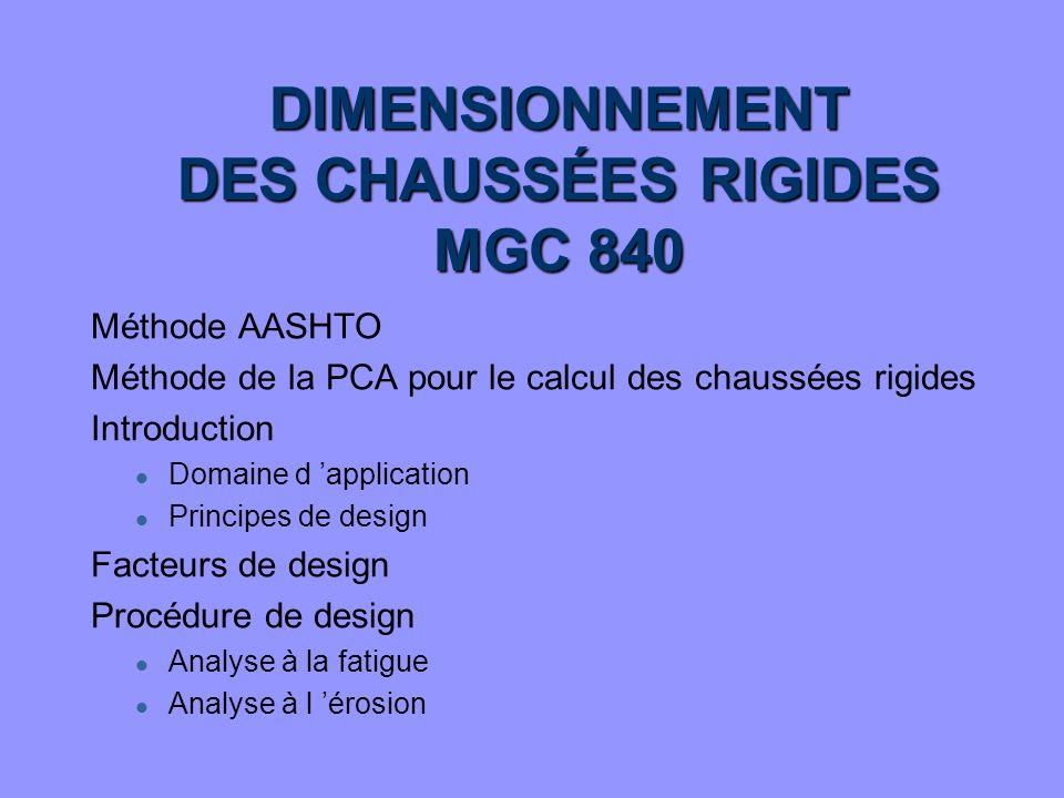 DIMENSIONNEMENT DES CHAUSSÉES RIGIDES MGC 840 Méthode AASHTO Méthode de la PCA pour le calcul des chaussées rigides Introduction l Domaine d applicati