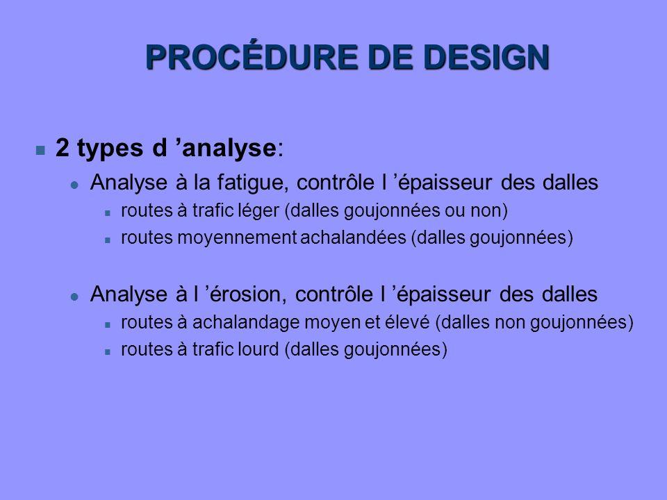 PROCÉDURE DE DESIGN n 2 types d analyse: l Analyse à la fatigue, contrôle l épaisseur des dalles n routes à trafic léger (dalles goujonnées ou non) n