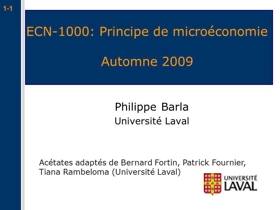 1-1 ECN-1000: Principe de microéconomie Automne 2009 Philippe Barla Université Laval Acétates adaptés de Bernard Fortin, Patrick Fournier, Tiana Rambe