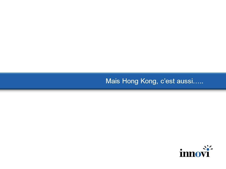 Mais Hong Kong, cest aussi…..
